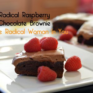 RADICAL RASPBERRY BROWNIE FOR THE RADICAL WOMAN IN YOU | ShesGotFlavor