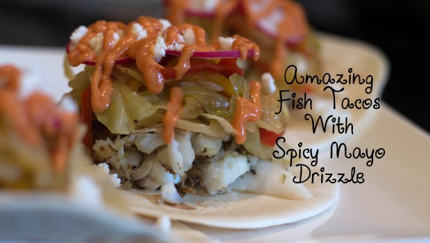 Amazing Fish Tacos with Spicy Mayo Drizzle   ShesGotFlavor