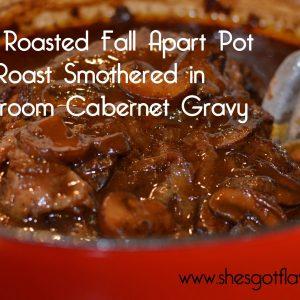 Slow Roasted Fall Apart Pot Roast Smothered in Mushroom Cabernet Gravy | ShesGotFlavor
